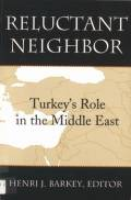 Reluctant neighbor: Turkey's role in the Middle East