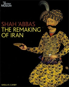 Shah Abbas, the remaking of Iran