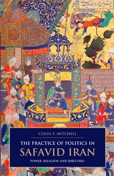 The Practice of Politics in Safavid Iran