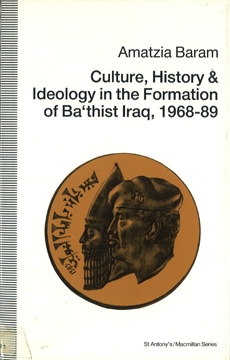 Culture, History & Ideology in the Formation of Ba'thist Iraq, 1968-89