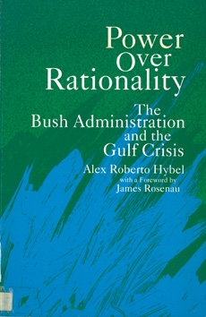 Power over Rationality: Bush Administration and the Gulf Crisis